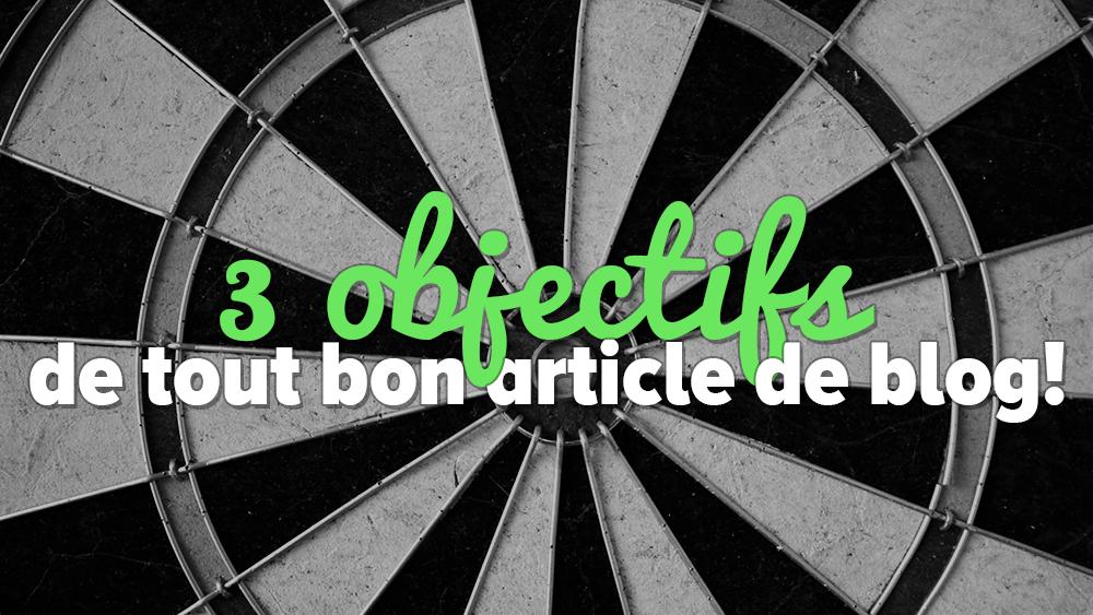 Les 3 objectifs de tout bon article de blog!