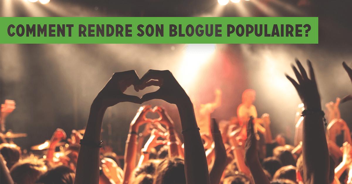 Comment rendre son blog populaire?