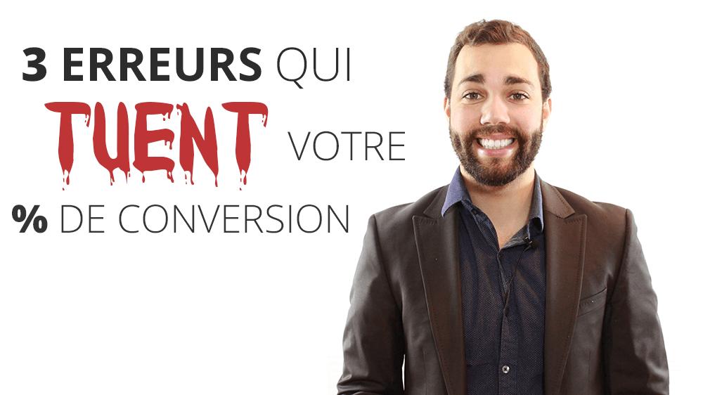 3 erreurs qui détruisent votre taux de conversion!