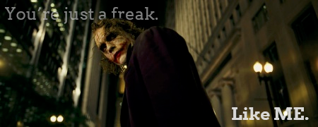 batman vs the joker, you're just a freak like me