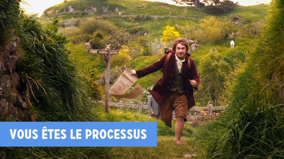 Vous êtes le processus. Bilbo Baggins