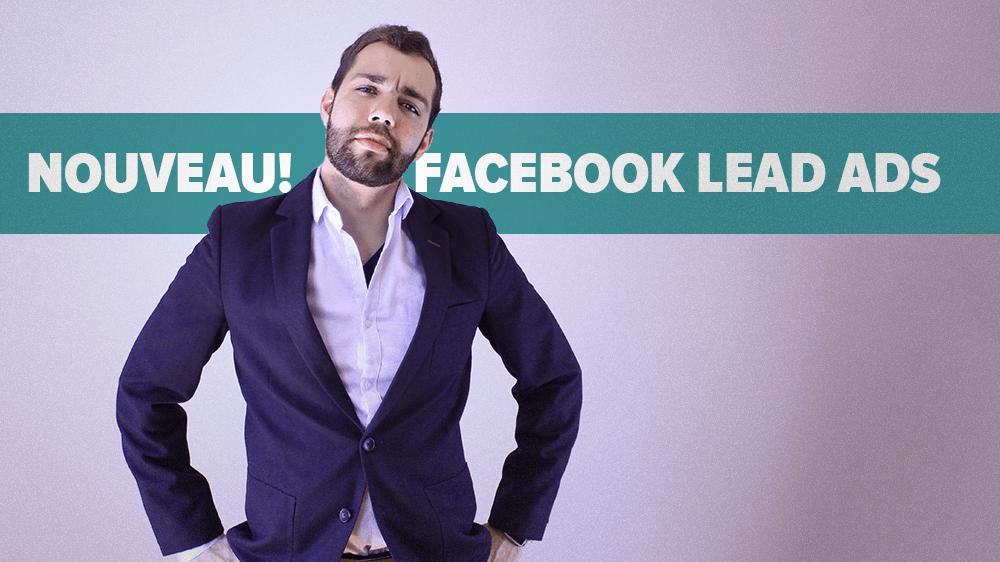 Facebook annonce les Lead Ads. Ça sent l'opportunité à plein nez!
