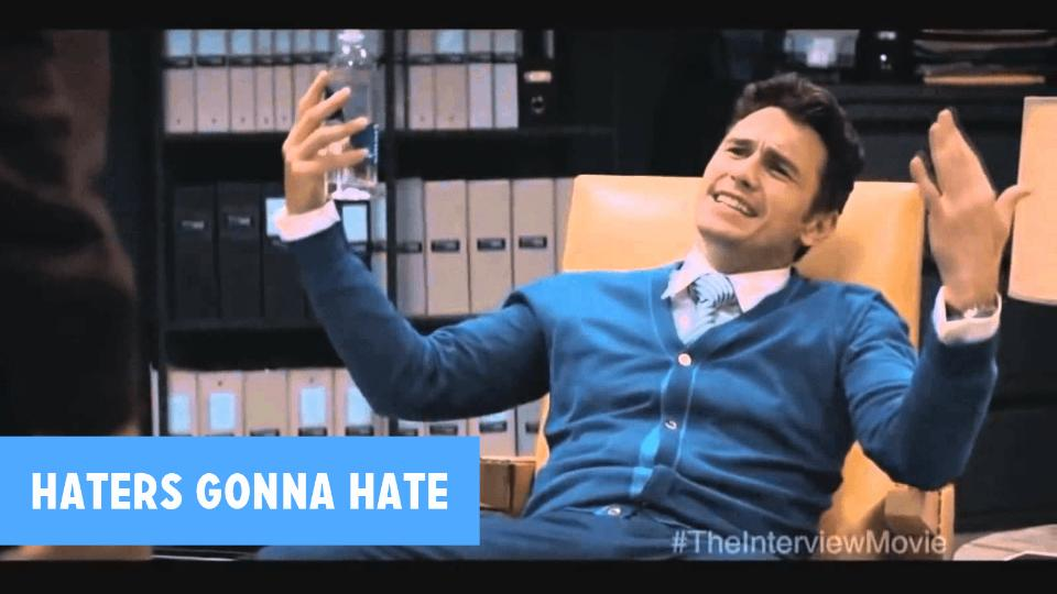 Haters gonna hate! The interview