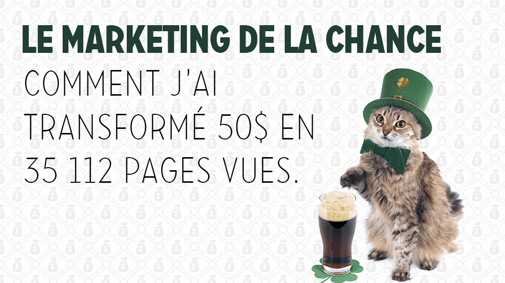 Le marketing de la chance, comment transformer 50$ en 35 112 pages vues.