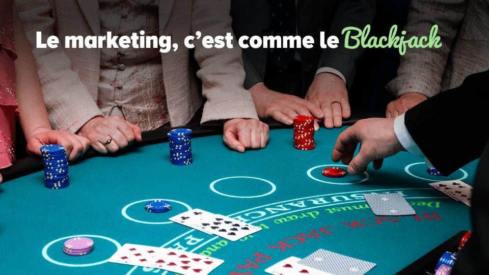 le marketing, c'est comme le blackjack
