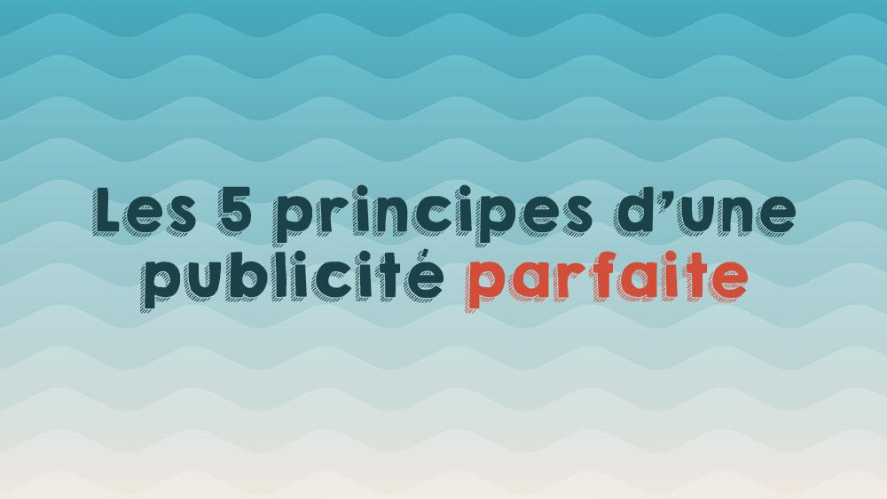 Les 5 principes d'une publicité Facebook parfaite.